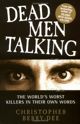 9781844547142: Dead Men Talking: The World's Worst Killers in Their Own Words