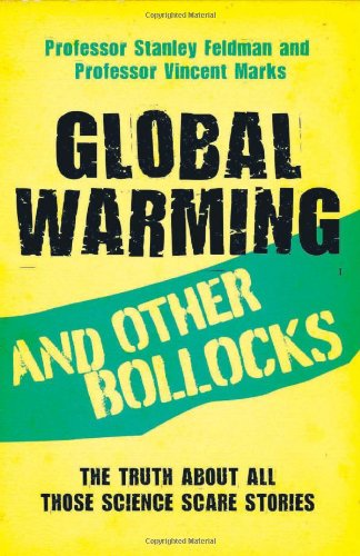 Global Warming and Other Bollocks: The Truth: Feldman, Professor Stanley;