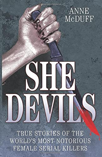 She Devils: True Stories of the World's Most Notorious Female Serial Killers: McDuff, Anne