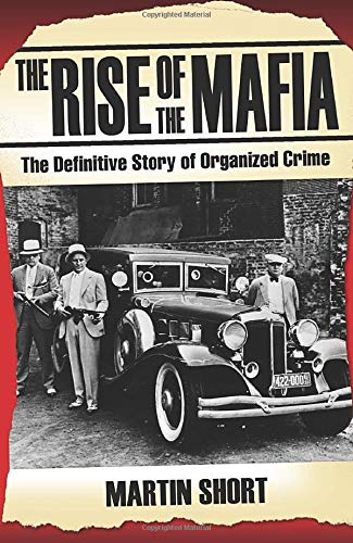 The Rise of the Mafia: The Definitive Story of Organized Crime (9781844547791) by Martin Short