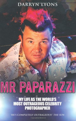 9781844547876: Mr Paparazzi: My Life as the World's Most Outrageous Celebrity Photographer