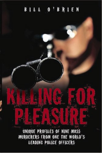 9781844547982: Killing for Pleasure: Unique Profiles of Nine Mass Murderers from One of the World's Leading Police Officers