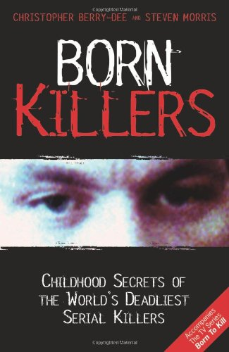 9781844548484: Born Killers: Childhood Secrets of the World's Deadliest Serial Killers