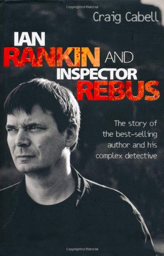 9781844548668: Ian Rankin and Inspector Rebus: The Story of the Best-Selling Author and His Complex Detective