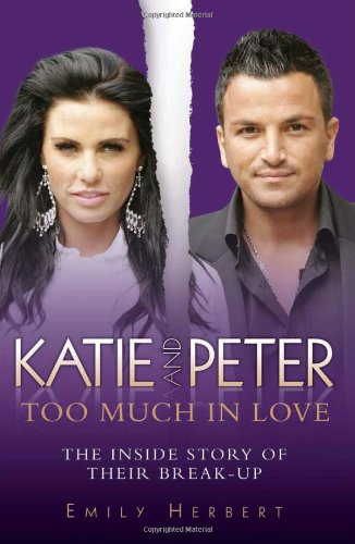 9781844548682: Katie and Peter - Too Much in Love: The Inside Story of Their Break-up
