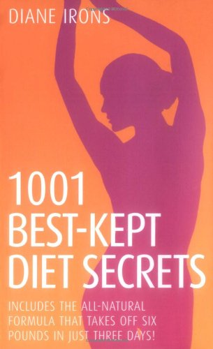 9781844548781: 1001 Best Kept Diet Secrets: Includes the All-Natural Formula That Takes Off Six Pounds in Just Two Days!