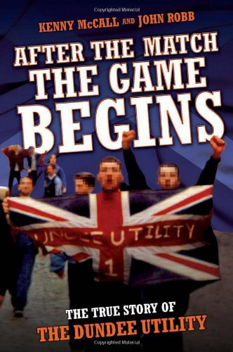 9781844548989: After the Match the Game Begins: The True Story of the Dundee Utility