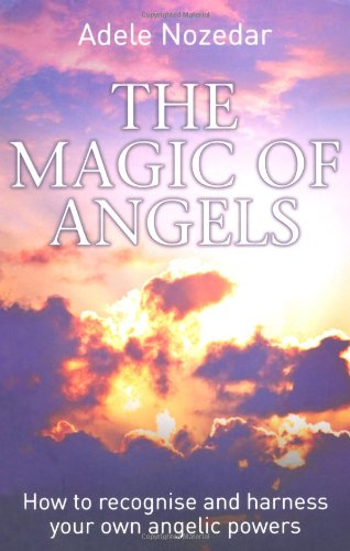 9781844548996: The Magic of Angels: How to Recognise and Harness Your Own Angelic Powers