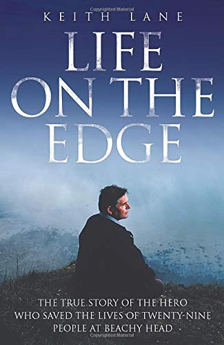 9781844549313: Life On the Edge: The True Story of the Hero Who Saved the Lives of Twenty-Nine People at Beachy Head
