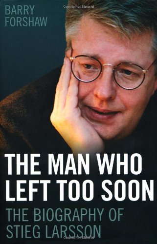 9781844549405: The Man Who Left Too Soon: The Biography of Stieg Larsson