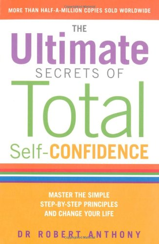 9781844549474: The Ultimate Secrets of Total Self Confidence: Master the Simple Step-by-Step Principles and Change Your Life