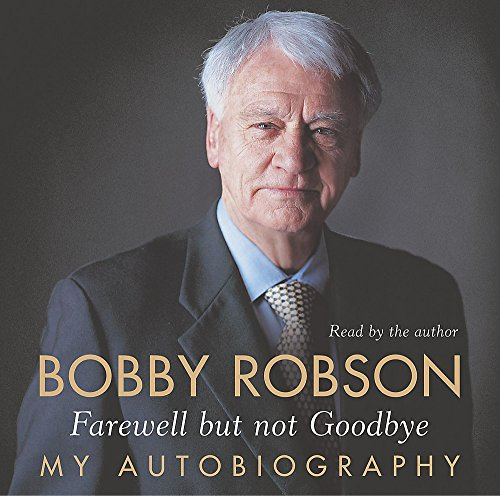 9781844560417: Bobby Robson: Farewell But Not Goodbye - My Autobiography