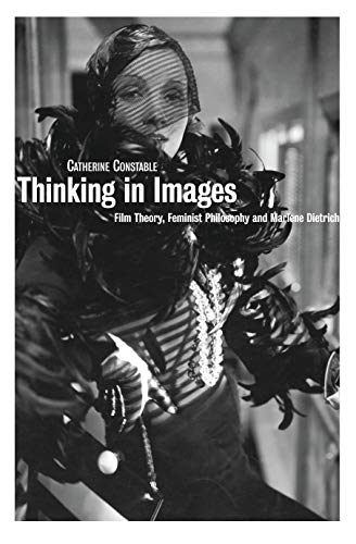 9781844571000: Thinking in Images: Film Theory, Feminist Philosophy and Marlene Dietrich