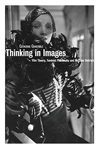 9781844571017: Thinking in Images: Film Theory, Feminist Philosophy and Marlene Dietrich