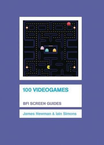 100 Videogames (Screen Guides): James Newman
