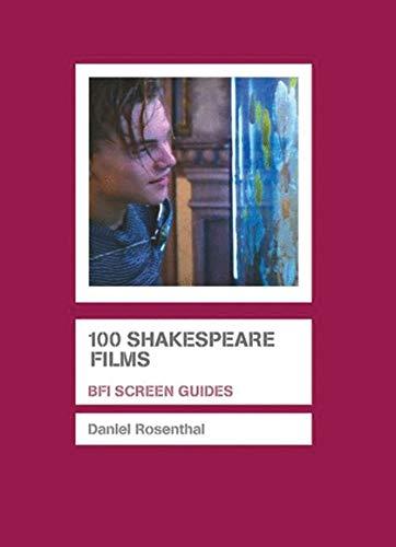 100 Shakespeare Films: BFI Screen Guides: Daniel ROSENTHAL.