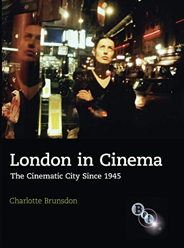London in Cinema: The Cinematic City Since: Charlotte Brunsdon