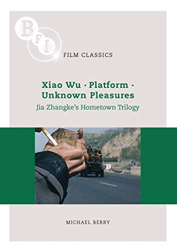 Jia Zhangke's 'Hometown Trilogy': Xiao Wu, Platform, Unknown Pleasures (BFI Film Classics) (1844572625) by Michael Berry