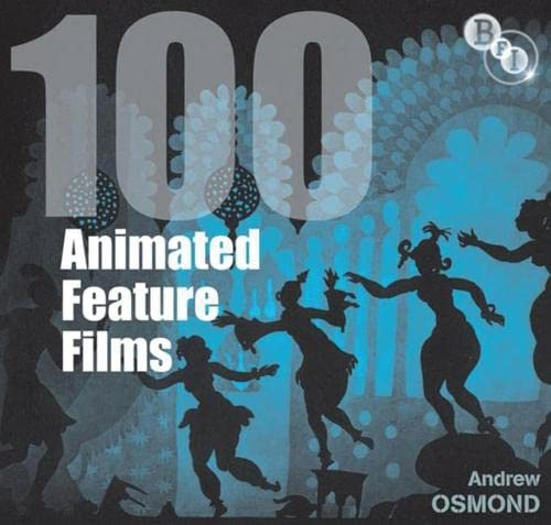 9781844573400: 100 Animated Feature Films (Screen Guides)