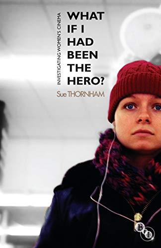 What If I Had Been the Hero?: Investigating Women's Cinema: Thornham, Professor Sue