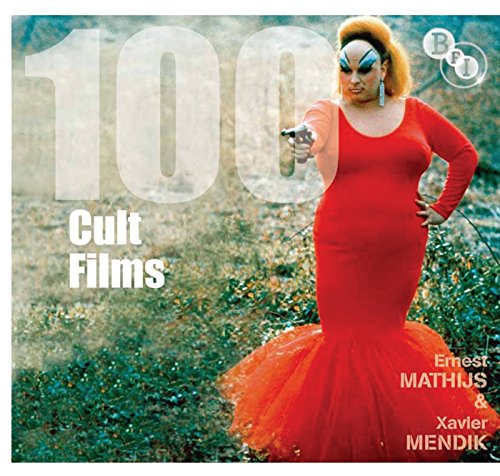 100 Cult Films (BFI Screen Guides): Xavier Mendik, Ernest Mathijs