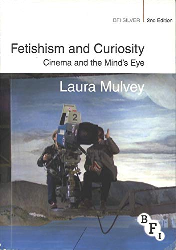 9781844575084: Fetishism and Curiosity: Cinema and the Mind's Eye (BFI Silver)