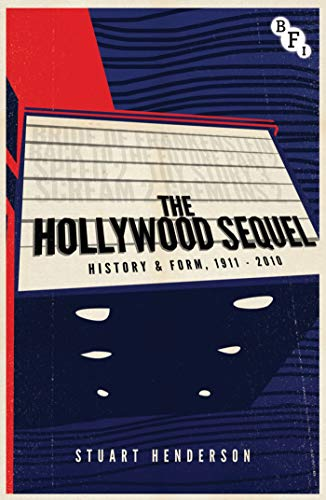 The Hollywood Sequel: History & Form, 1911-2010: Henderson, Stuart