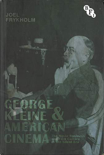 9781844577699: George Kleine and American Cinema: The Movie Business and Film Culture in the Silent Era (Cultural Histories of Cinema)