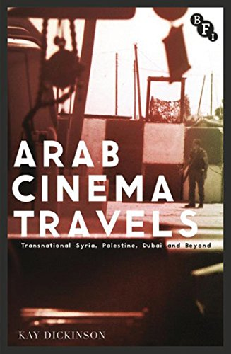 9781844577859: Arab Cinema Travels: Transnational Syria, Palestine, Dubai and Beyond (Cultural Histories of Cinema)