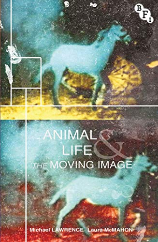 Animal Life and the Moving Image: Laura McMahon; Michael Lawrence