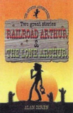 9781844580040: The Arthur Adventures: Railroad Arthur & The Lone Arthur