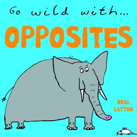 Go Wild With...Opposites (1844580415) by Neal Layton