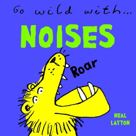 Go Wild With...Noises (1844580431) by Neal Layton