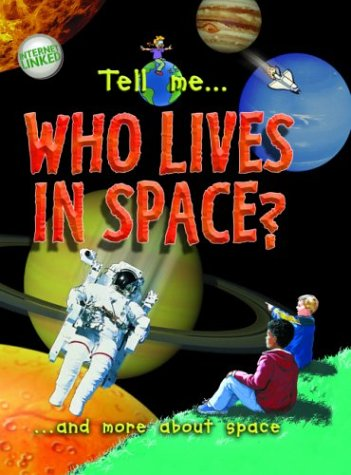 "Tell Me Who Lives in Space"": And More about Space (Striking Color Graphics Answers Kids): ..."