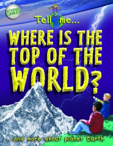 9781844580606: Where Is the Top of the World: And More About Planet Earth (Tell Me¹ Series)