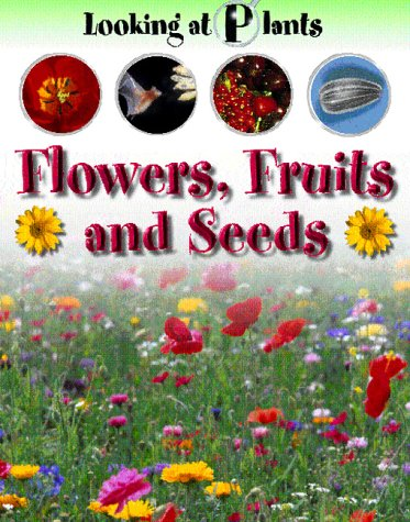9781844581399: Flowers, Fruits and Seeds (Looking at Plants)