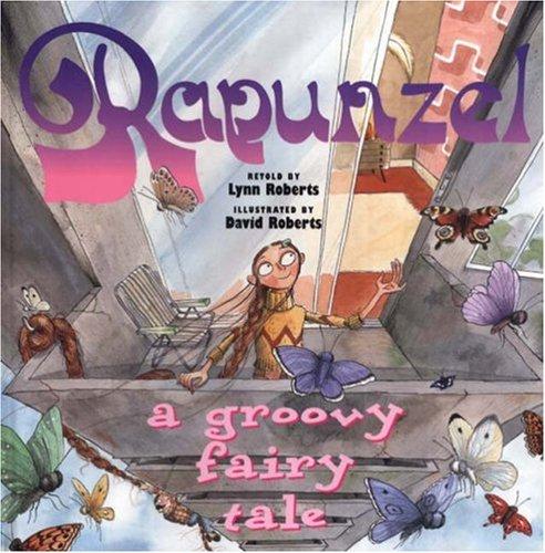 Rapunzel: A Groovy Fairy Tale: Roberts, Lynn