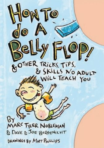 9781844584161: How to Do a Belly Flop! : And Other Tricks, Tips and Skills No Adult Will Teach You