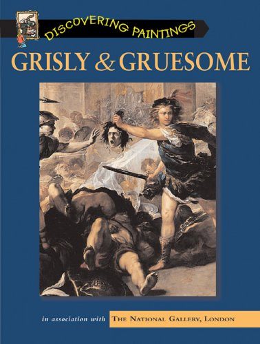 9781844584574: Grisly and Gruesome (Discover Paintings)
