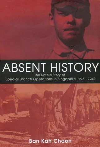 9781844640102: Absent History: The Untold History of Special Branch Operations in Singapore 1915 - 1942