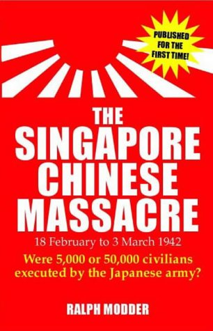 9781844640126: The Singapore Chinese Masssacre: 18 February to 4 March 1942