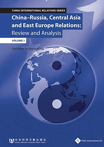 China - Russia, Central Asia & East Europe Relations: Review and Analysis (Volume 1) (China ...