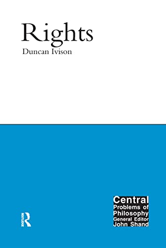 9781844650811: Rights. Duncan Ivison (Central Problems of Philosophy)