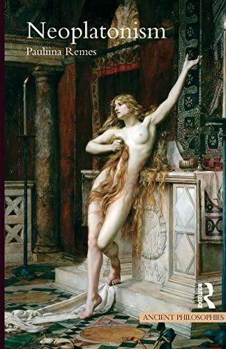 Neoplatonism (Ancient Philosophies): Remes, Pauliina