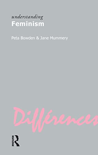 Understanding Feminism : : (): Bowden, Peta; Mummery,