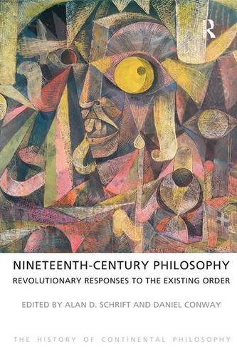 9781844652129: Nineteenth-Century Philosophy: Revolutionary Responses to the Existing Order (The History of Continental Philosophy)