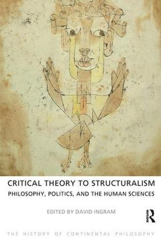9781844652150: Critical Theory to Structuralism: Philosophy, Politics and the Human Sciences (The History of Continental Philosophy)
