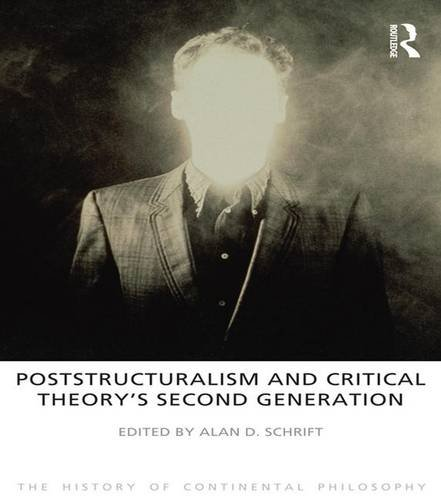 9781844652167: Poststructuralism and Critical Theory's Second Generation (The History of Continental Philosophy)