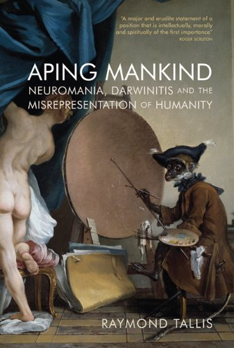 9781844652723: Aping Mankind: Neuromania, Darwinitis and the Misrepresentation of Humanity