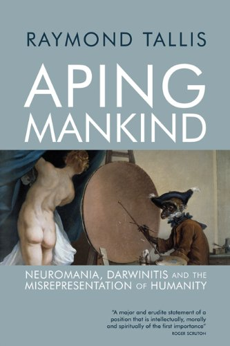 9781844652730: Aping Mankind: Neuromania, Darwinitis and the Misrepresentation of Humanity